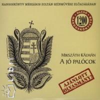 Mikszáth Kálmán - Mészáros Zoltán - A jó palócok