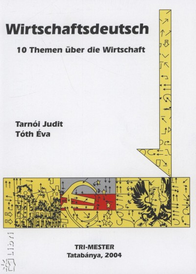 Tarnói Judit - Tóth Éva - Wirtschaftsdeutsch - 10 Themen über die Wirtschaft