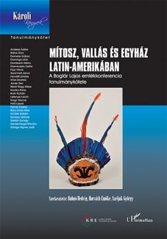 Bubnó Hedvig  (Szerk.) - Horváth Emőke  (Szerk.) - Szeljak György  (Szerk.) - Mítosz, vallás és egyház Latin-Amerikában