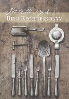 Szabó József - Horváth Lívia  (Szerk.) - Spilenberg Andrea  (Szerk.) - Büki recepteskönyv