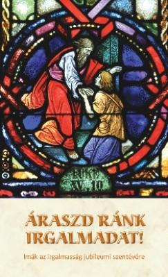 Kindelmann Győző  (Szerk.) - Áraszd ránk irgalmadat