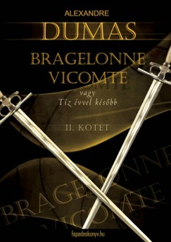 Alexandre Dumas - Bragelonne Vicomte vagy Tíz évvel később 2.