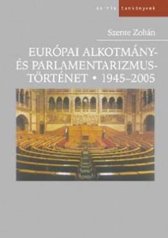 Szente Zoltán - Európai alkotmány- és parlamentarizmustörténet 1945-2005