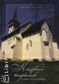 Kerny Terézia - Thaler Tamás - Középkori templomok a Felső-Tisza vidéken