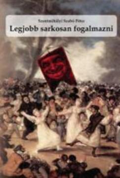Szentmihályi Szabó Péter - Legjobb sarkosan fogalmazni