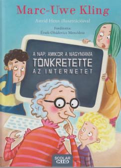 Marc-Uwe Kling - A nap, amikor a nagymama tönkretette az internetet
