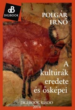 Polgár Ernő - A kultúrák eredete és ősképei