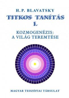 Helena Petrovna Blavatsky - Titkos Tanítás I. - Kozmogenézis: a világ teremtése