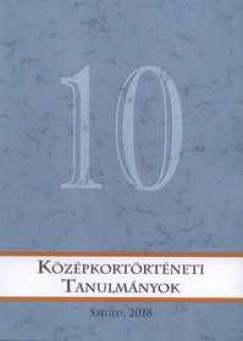 Szanka Brigitta  (Szerk.) - Középkortörténeti Tanulmányok 10.