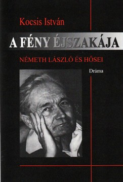 Kocsis István - A fény éjszakája - Németh László és hősei