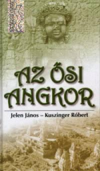 Jelen János - Kuszinger Róbert - Az ősi angkor