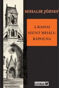 József Mihalik - A kassai Szent Mihály-kápolna