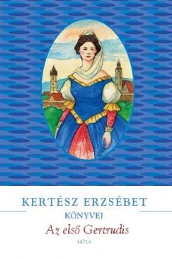 Kertész Erzsébet - Az első Gertrudis