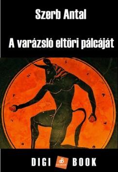 Szerb Antal - A varázsló eltöri pálcáját