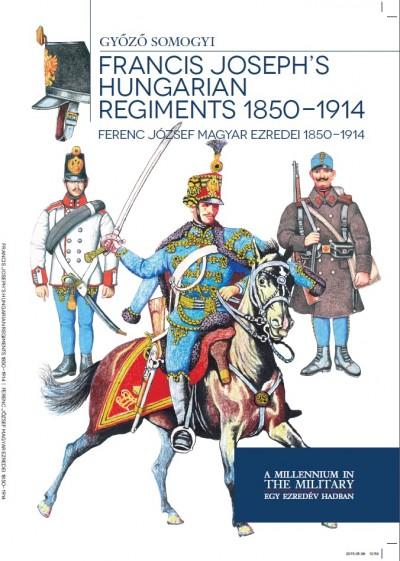 Somogyi Győző - Ferenc József magyar ezredei 1850-1914 - Francis Joseph's hungarian regiments 1850-1914