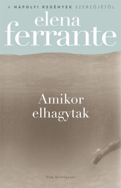 Elena Ferrante - Amikor elhagytak