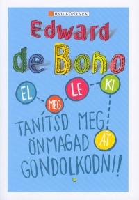 Edward De Bono - Tanítsd meg önmagad gondolkodni!