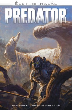 Dan Abnett - Brien Albert Thies - Predator: Élet és Halál (képregény)