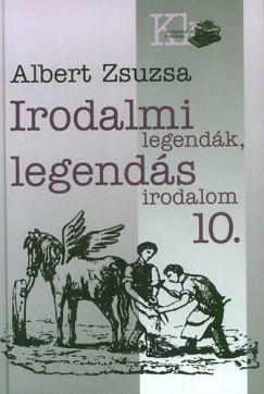 Albert Zsuzsa - Irodalmi legendák, legendás irodalom 10.