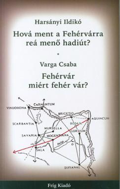 Harsányi Ildikó - Varga Csaba - Hová ment a Fehérvárra reá menő hadiút?