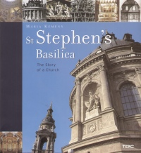 Kemény Mária - St Stephen's Basilica - The Story of a Church