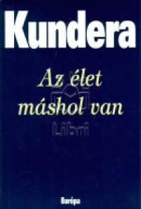 Milan Kundera - Az élet máshol van
