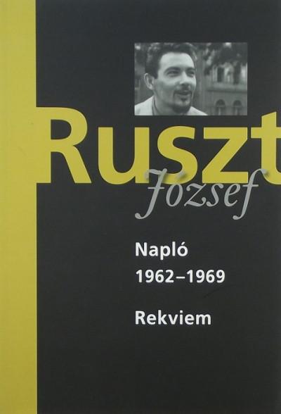 Ruszt József - Forgách András  (Szerk.) - Nánay István  (Szerk.) - Tucsni András  (Szerk.) - Napló 1962-1969 - Rekviem