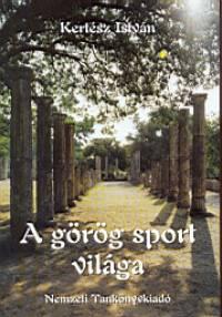 Kertész István - A görög sport világa