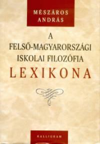 Mészáros András - A felső-magyarországi iskolai filozófia lexikona