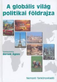 Dr. Bernek Ágnes  (Szerk.) - A globális világ politikai földrajza