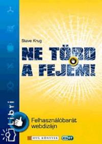 Steve Krug - Ne törd a fejem!