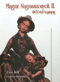 Józsa Judit - Magyar Nagyasszonyok II. - 1800-tól tegnapig