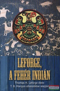 T.B. Marquis - Leforge, a fehér indián