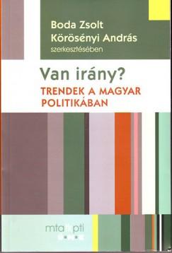Boda Zsolt  (Szerk.) - Körösényi András  (Szerk.) - Van irány? - Trendek a magyar politikában