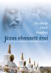 Elisabeth Claire Prophet - J�zus elveszett �vei