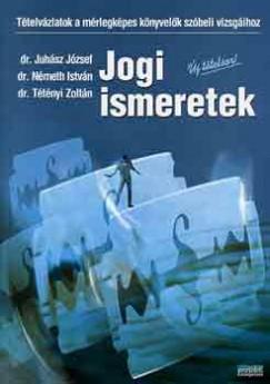Dr. Juhász József - Németh István - Dr. Tétényi Zoltán - Jogi ismeretek tételvázlatok 2008.