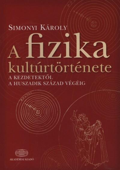 Simonyi Károly - A fizika kultúrtörténete a kezdetektől a huszadik század végéig