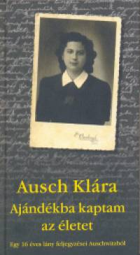 Ausch Klára - Ajándékba kaptam az életet
