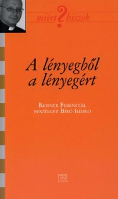 - A lényegből a lényegért - Reisner Ferenccel beszélget Bíró Ildikó