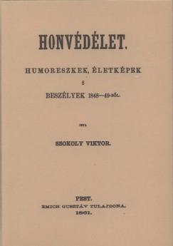 Szokoly Viktor - Honvédélet. Humoreszkek, életképek s beszélyek 1848-49-ből