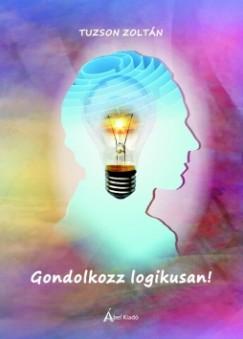 Tuzson Zoltán - Gondolkozz logikusan!
