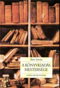 Bart István - A könyvkiadás mestersége