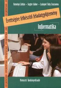 Reményi Zoltán - Siegler Gábor - Szalayné Tahi Zsuzsanna - Érettségire felkészítő feladatgyűjtemény - Informatika