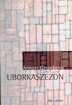 Arnon Grunberg - Uborkaszezon