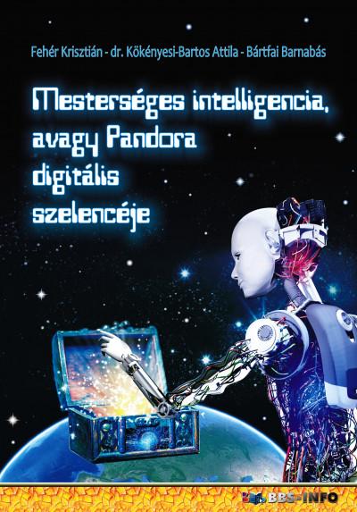 Bártfai Barnabás - Fehér Krisztián - Dr. Kökényesi Bartos Attila - Mesterséges intelligencia, avagy Pandora digitális szelencéje