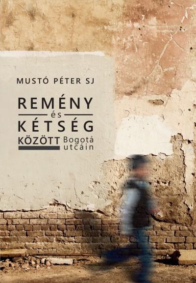 Mustó Péter Sj - Remény és kétség között Bogotá utcáin