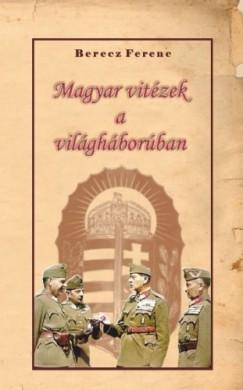 Berecz Ferenc - Magyar vitézek a világháborúban