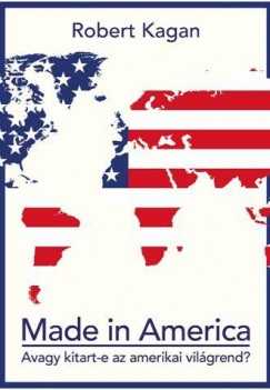 Robert Kagan - Made in America