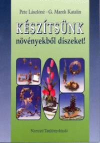 G. Marek Katalin - Pete Lászlóné - Készítsünk növényekből díszeket!