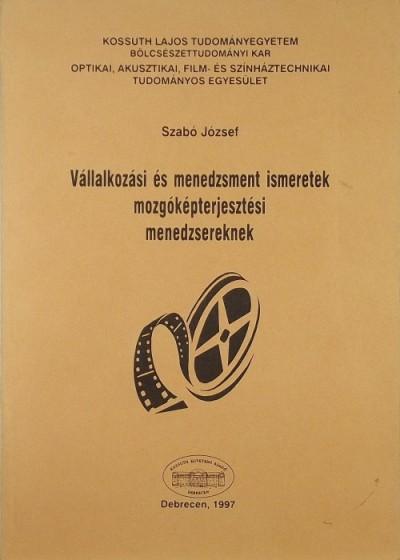 Szabó József - Vállalkozási és menedzsment ismeretek mozgóképterjesztési menedzsereknek